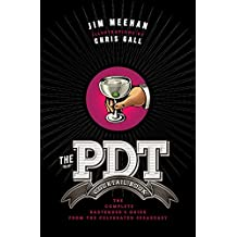 The PDT Cocktail Book: The Complete Bartender's Guide from the Celebrated Speakeasy-