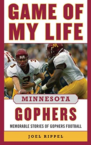 Game of My Life Minnesota Gophers: Memorable Stories of Gopher Football