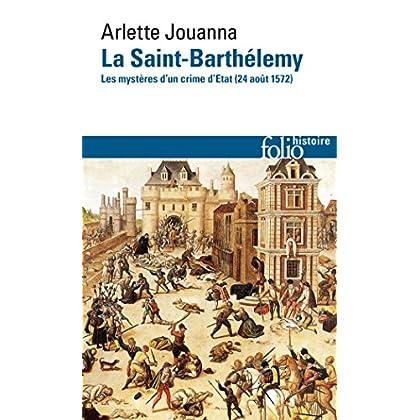 La Saint-Barthélemy. Les mystères d'un crime d'État (24 août 1572) (Folio Histoire t. 268)