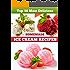 Top 50 Most Delicious Homemade Ice Cream Recipes (Recipe Top 50's Book 4)