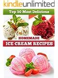 Top 50 Most Delicious Homemade Ice Cream Recipes (Recipe Top 50's Book 4) (English Edition)