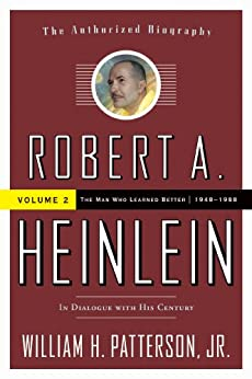 Robert A. Heinlein: In Dialogue with His Century: 1948-1988 The Man Who Learned Better di [Patterson Jr., William H.]