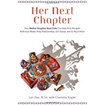 Her Next Chapter: How Mother-Daughter Book Clubs Can Help Girls Navigate Malicious Media, Risky Relationships, Girl Gossip, and So Much More by Lori Day MEd (2014-05-01)