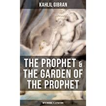 THE PROPHET & THE GARDEN OF THE PROPHET (With Original Illustrations): Spiritual Classic - Poetical Book about Self-Knowledge, Love, Marriage, Children, ... Beauty, Religion and Death (English Edition)