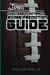 College Football Score Prediction Guide by William O. Hall III (2015-06-01)