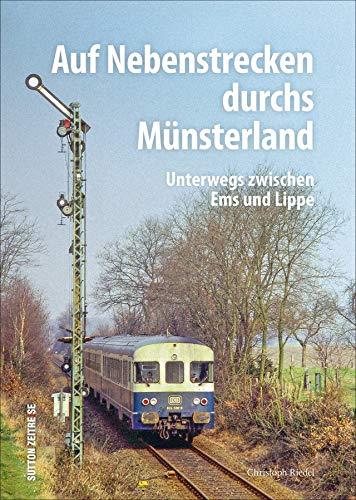 Auf Nebenstrecken durchs Münsterland, rund 160 beeindruckende Bilder dokumentieren Fahrzeuge, Bahnbetriebswerke und Anschlussbahnen (Sutton - Auf Schienen unterwegs)