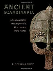 Ancient Scandinavia: An Archaeological History from the First Humans to the Vikings by T. Douglas Price (2015-08-20)