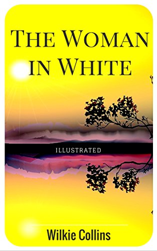 The Woman in White: By Wilkie Collins : Illustrated (English Edition)