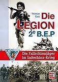 Die Legion 2e B.E.P.: Die Fallschirmjäger im Indochina-Krieg