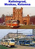 Kaliningrad, Moskau, Kolomna - Straßenbahnen in Russland Teil 5 [Alemania] [DVD]