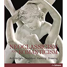Neoclassicism and Romanticism: Architecture - Sculpture -Painting - Drawing