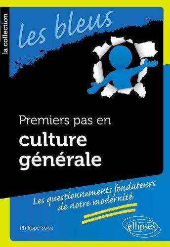 Premiers Pas en Culture Générale. Les Questionnements Fondateur de Notre Modernité