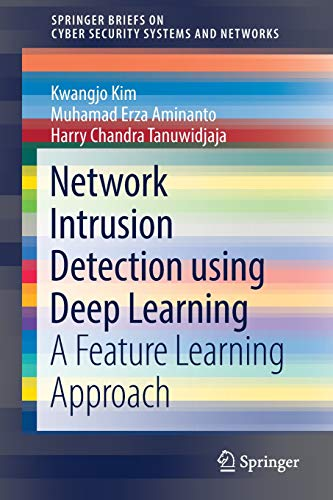 Network Intrusion Detection using Deep Learning: A Feature Learning Approach (SpringerBriefs on Cyber Security Systems and Networks) (Intrusion-detection-system)