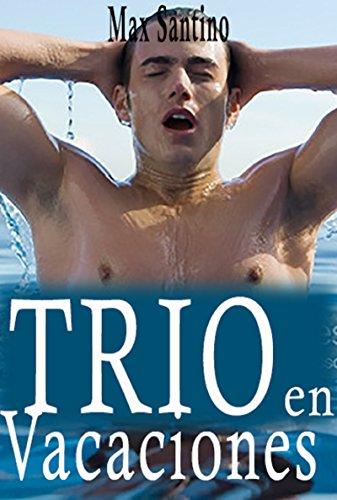 Trio en las vacaciones: (erotica gay en español) por Max Santino