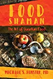 Food Shaman: The Art of Quantum Food (English Edition)