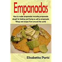 Empanadas: How to make empanadas including empanada dough for baking and frying as well as empanada fillings and recipes from around the world (English Edition)