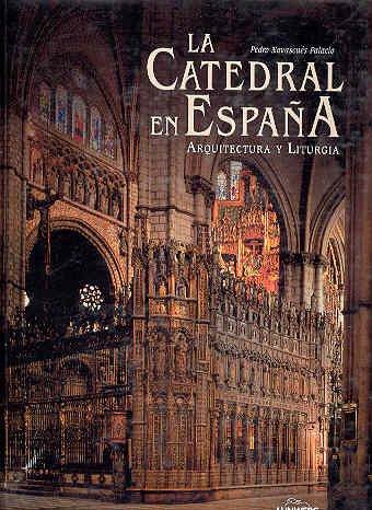 Catedral de España,la - arquitectura y liturgia - por Pedro Navascues
