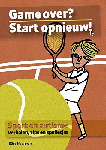 Game over? start opnieuw!: sport en autisme : verhalen, tips en spelletjes par Elise Haarman