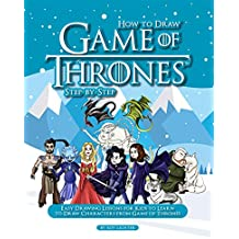 How to Draw Game of Thrones Step-by-Step: Easy Drawing Lessons for Kids to Learn to Draw Characters from Game of Thrones (English Edition)