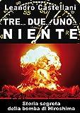 Tre... Due... Uno.. Niente. Storia segreta della bomba atomica di Hiroshima