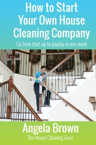 how-to-start-your-own-house-cleaning-company-go-from-startup-to-payday-in-one-week-volume-1-savvy-cl