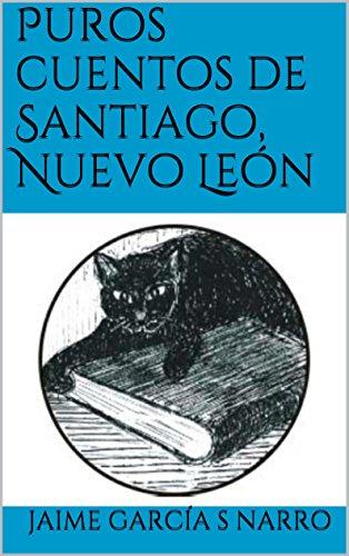 Puros cuentos de Santiago, Nuevo León por Jaime García S Narro