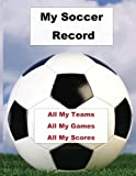 My Soccer Record: All My Teams, All My Games, All My Scores, 200 pages of Recording Your Sports Plays, 8.5x11 Record Book