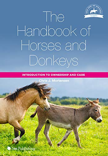 The Handbook of Horses and Donkeys: Introduction to Ownership and Care (Horse Riding and Management Series) por Chris J. Mortensen