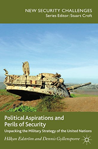 Political Aspirations and Perils of Security: Unpacking the Military Strategy of the United Nations (New Security Challenges) (English Edition)