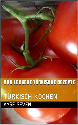 240 leckere türkische Rezepte: TÜRKISCH KOCHEN