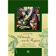 A Tavola Con la Regina: Le Ricette Di Caterina E Lo Zodiaco Di Nostradamus (IL SEGNALIBRO)