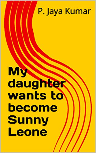 My daughter wants to become Sunny Leone (English Edition) (Sunny Leone)