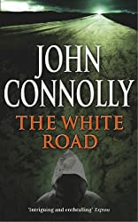 The White Road: A Charlie Parker Thriller: 4 by John Connolly (2003-01-06)