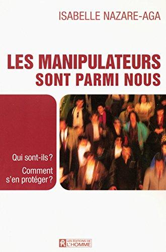 Les manipulateurs sont parmi nous : Qui sont-ils ? Comment s'en protéger ? par Isabelle Nazare-Aga