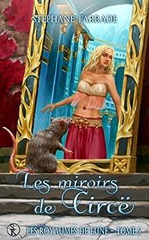 Les Miroirs de Circë: Les Royaumes de Lune, T5 par [Tarrade, Stéphane]