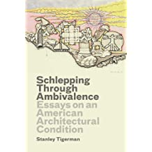 Schlepping Through Ambivalence – Essays on an American Architectural Condition