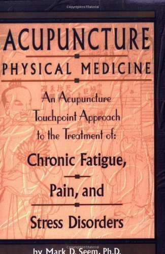 Acupuncture Physical Medicine by Mark Seem published by Blue Poppy Pr (2002)