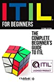 ITIL For Beginners: The Complete Beginner's Guide To ITIL
