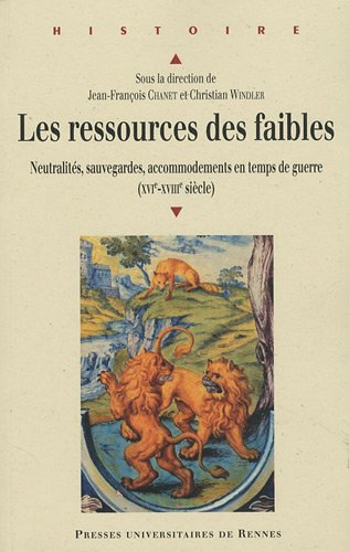 Les ressources des faibles : Neutralités, sauvegardes, accommodements en temps de guerre (XVIe-XVIIIe siècle)