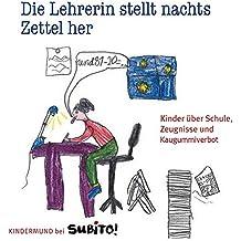 Die Lehrerin stellt nachts Zettel her: Kinder über Schule, Zeugnisse und Kaugummiverbot