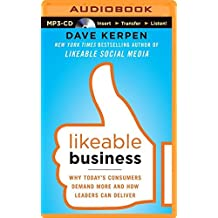 Likeable Business: Why Today's Consumers Demand More and How Leaders Can Deliver by Dave Kerpen (2014-10-14)