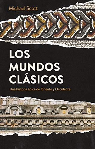 Los mundos clásicos: Una historia épica de Oriente y Occidente ...