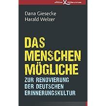 Das Menschenmögliche: Zur Renovierung der deutschen Erinnerungskultur