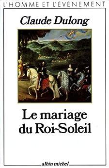Le Mariage du Roi-Soleil par [Dulong, Claude]