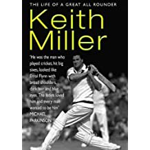 Keith Miller: The Life of a Great All-rounder