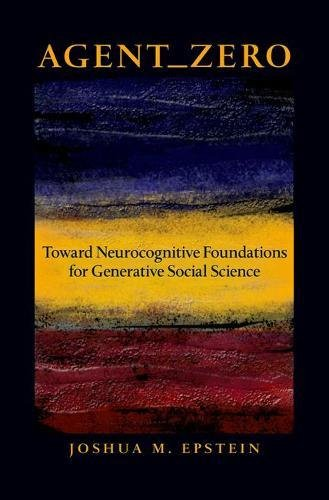 Agent_Zero: Toward Neurocognitive Foundations for Generative Social Science (Princeton Studies in Complexity)