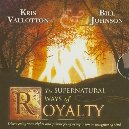 The Supernatural Ways of Royalty: Discovering Your Rights and Privileges of Being a Son or Daughter of God by Kris Vallotton (2007-08-01)