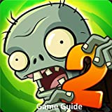 Plants Vs Zombies 2: Ultimate Game Guide + Tips, Tricks, Hints And Secrets For Android, PC, IOS And Kindle (English Edition)
