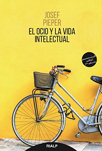 El ocio y la vida intelectual (Pensamiento Actual) por Josef Pieper