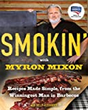 Smokin' with Myron Mixon: Recipes Made Simple, from the Winningest Man in Barbecue